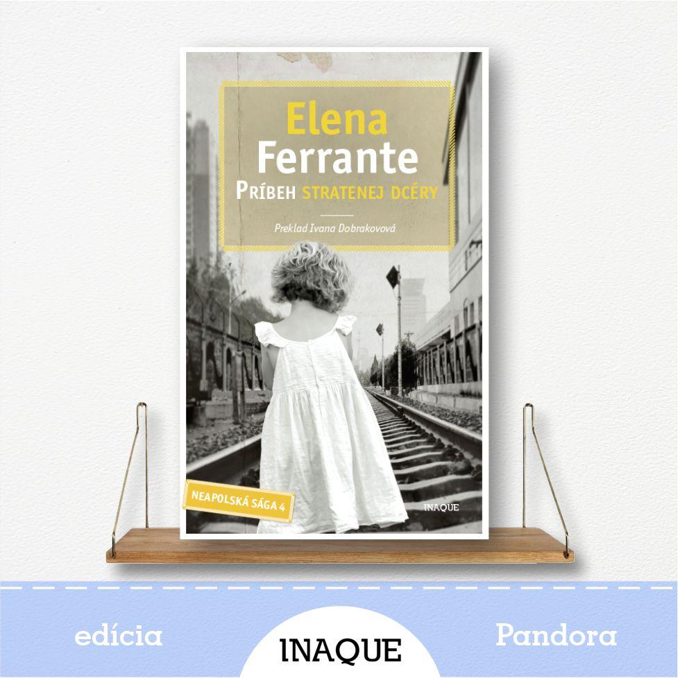 kniha Príbeh stratenej dcéry, Neapolská Sága, autorka Elena Ferrante
