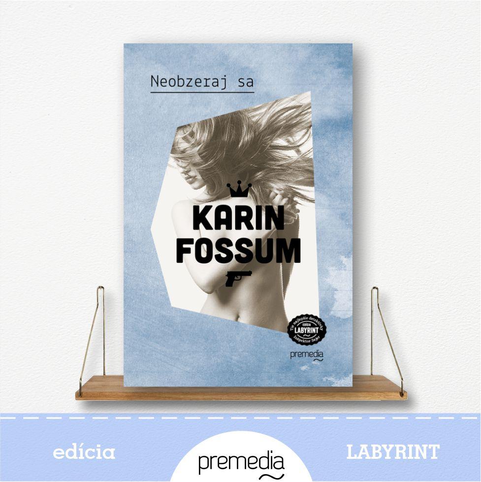 Kniha Neobzeraj sa, autor Karin Fossum - severské krimi, edícia Labyrint
